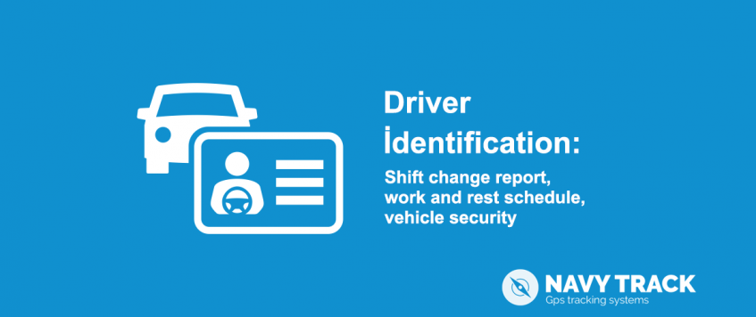 Driver identification: shift change report, work and rest schedule, vehicle security