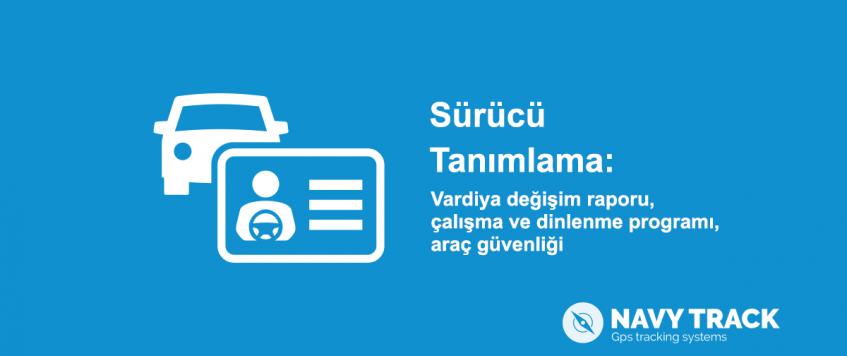 Sürücü tanımlama: vardiya değişim raporu, çalışma ve dinlenme programı, araç güvenliği